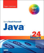 Java in 24 Hours, Sams Teach Yourself (Covering Java 8) - Rogers Cadenhead