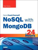 NoSQL With MongoDB in 24 Hours, Sams Teach Yourself - Brad Dayley