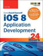 iOS 8 Application Development in 24 Hours, Sams Teach Yourself : Sams Teach Yourself - John Ray