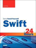 Swift in 24 Hours, Sams Teach Yourself - BJ Miller