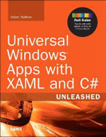 Universal Windows Apps with XAML and C# Unleashed : Unleashed - Adam Nathan