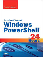 Windows PowerShell 5 in 24 Hours, Sams Teach Yourself : Sams Teach Yourself - Timothy L. Warner