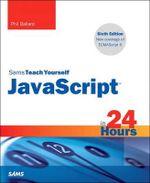 JavaScript in 24 Hours, Sams Teach Yourself : Sams Teach Yourself - Phil Ballard