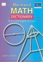 Illustrated Math Dictionary : An Essential Student Resource - Judith de Klerk