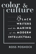 Color and Culture : Black Writers and the Making of the Modern Intellectual - Ross Posnock