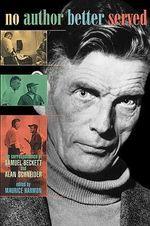 No Author Better Served : The Correspondence of Samuel Beckett and Alan Schneider - Samuel Beckett