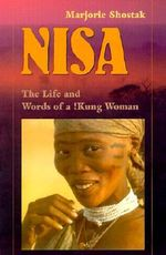 Nisa : The Life and Words of a !Kung Woman - Marjorie Shostak