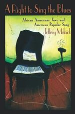 A Right to Sing the Blues : African Americans, Jews and American Popular Song - Jeffrey Melnick