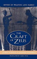 The Craft of Zeus : Myths of Weaving and Fabric - John Scheid