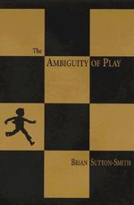 The Ambiguity of Play - Brian Sutton-Smith