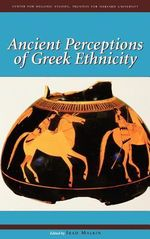 Ancient Perceptions of Greek Ethnicity : Networks in the Ancient Mediterranean - Irad Malkin