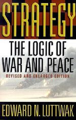 Strategy : The Logic of War and Peace - Edward N. Luttwak