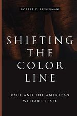Shifting the Color Line : Race and the American Welfare State - Robert C. Lieberman