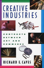 Creative Industries : Contracts Between Art and Commerce - Richard E. Caves