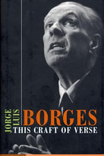 This Craft of Verse : The Charles Eliot Norton Lectures - Jorge Luis Borges
