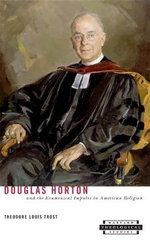 Douglas Horton and the Ecumenical Impulse in American Religion : Harvard Theological Studies - Theodore Louis Trost