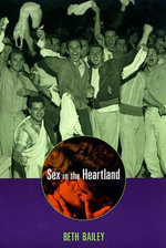 Sex in the Heartland - Beth Bailey