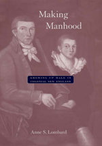 Making Manhood : Growing Up Male in Colonial New England - Anne S. Lombard