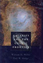 Galaxies and the Cosmic Frontier : Character, Conviction, and Ten Lessons in Politica... - William H. Waller