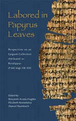 Labored in Papyrus Leaves : Perspectives on an Epigram Collection Attributed to Posidippus (P.Mil Vogl. VIII 309)