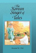 The Korean Singer of Tales : Harvard-Yenching Institute Monograph Series - Marshall R. Pihl