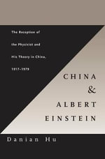 China and Albert Einstein : The Reception of the Physicist and His Theory in China, 1917-1979 - Danian Hu