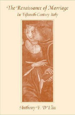 The Renaissance of Marriage in Fifteenth-Century Italy - Anthony F. D'Elia