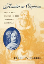 Handel as Orpheus : Voice and Desire in the Chamber Cantatas - Ellen T. Harris