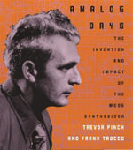 Analog Days : The Invention and Impact of the Moog Synthesizer - Trevor Pinch
