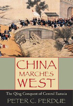 China Marches West : The Qing Conquest of Central Eurasia - Peter C. Perdue
