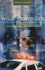 Wild Cowboys : Urban Marauders and the Forces of Order - Robert Jackall