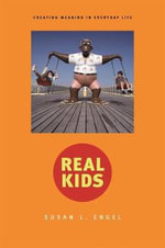 Real Kids : Creating Meaning in Everyday Life - Susan L. Engel