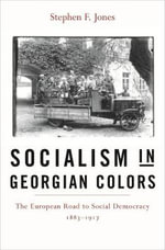 Socialism in Georgian Colors : The European Road to Social Democracy, 1883-1917 - Stephen F. Jones