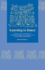 Learning to Dance : Advancing Women's Reproductive Health and Well-Being from the Perspectives of Public Health and Human Rights