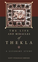 The Life and Miracles of Thekla : A Literary Study - Scott Fitzgerald Johnson