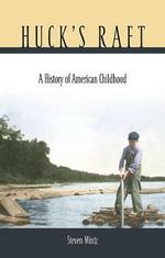 Huck's Raft : A History of American Childhood - Steven Mintz