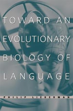 Toward an Evolutionary Biology of Language : The United States in Comparative Perspective - Philip Lieberman
