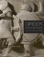 Greek Architecture and Its Sculpture : Perspectives on the Steppe Nomads of the Ancient W... - Ian Jenkins