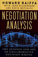 Negotiation Analysis : The Science and Art of Collaborative Decision Making - Howard Raiffa