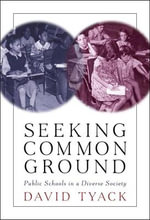 Seeking Common Ground : Public Schools in a Diverse Society - David Tyack