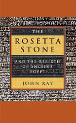 The Rosetta Stone and the Rebirth of Ancient Egypt - John Ray
