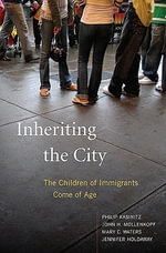Inheriting the City : The Children of Immigrants Come of Age - Philip Kasinitz