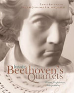 Inside Beethoven's Quartets : History, Performance, Interpretation - Lewis Lockwood