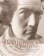 Inside Beethoven's Quartets : History, Performance, Interpretation - Lewis Lockwood