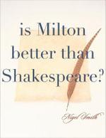 Is Milton Better Than Shakespeare? - Nigel Smith