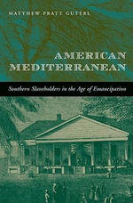 American Mediterranean : Southern Slaveholders in the Age of Emancipation - Matthew Pratt Guterl