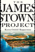 The Jamestown Project : Facing off in Early America - Karen Ordahl Kupperman