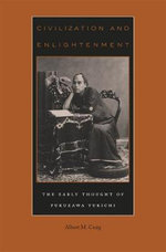 Civilization and Enlightenment : The Early Thought of Fukuzawa Yukichi - Albert M. Craig