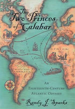 The Two Princes of Calabar : An Eighteenth-Century Atlantic Odyssey - Randy J. Sparks