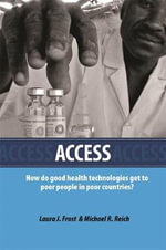 Access : How Do Good Health Technologies Get to Poor People in Poor Countries? - Laura Frost